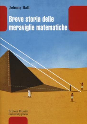 Breve storia delle meraviglie matematiche - Johnny Ball | Thecosgala.com