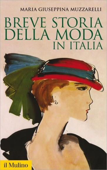 Breve storia della moda in Italia - Maria Giuseppina Muzzarelli |