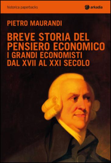 Breve storia del pensiero economico. I grandi economisti dal XVII al XXI secolo - Pietro Maurandi | Thecosgala.com