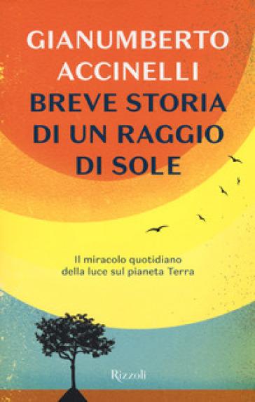 Breve storia di un raggio di sole. Il miracolo quotidiano della luce sul pianeta Terra - Gianumberto Accinelli | Thecosgala.com