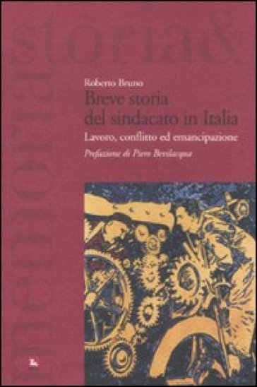 Breve storia del sindacato in Italia. Lavoro, conflitto ed emancipazione - Roberto Bruno |