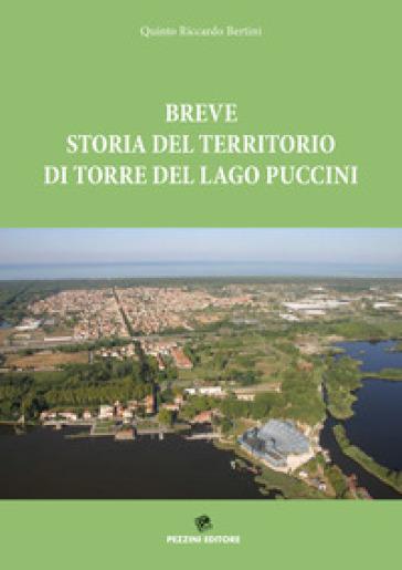 Breve storia del territorio di Torre del Lago Puccini - Quinto Riccardo Bertini |