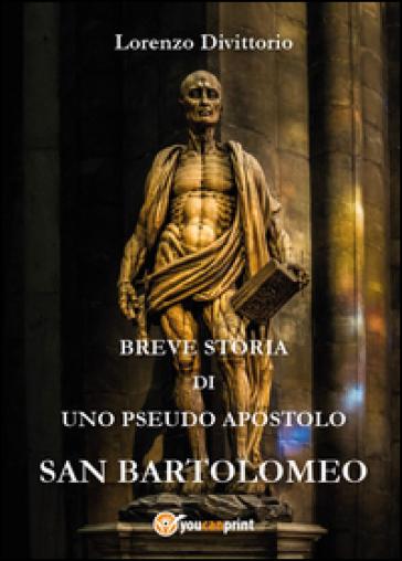 Breve storia di uno pseudo apostolo: san Bartolomeo - Lorenzo Divittorio | Kritjur.org