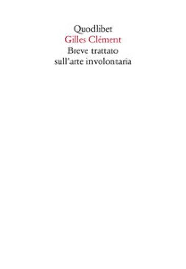 Breve trattato sull'arte involontaria - Gilles Clément |