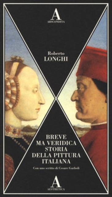 Breve ma veridica storia della pittura italiana - Roberto Longhi  