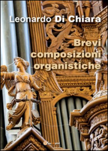 Brevi composizioni organistiche - Leonardo Di Chiara | Rochesterscifianimecon.com