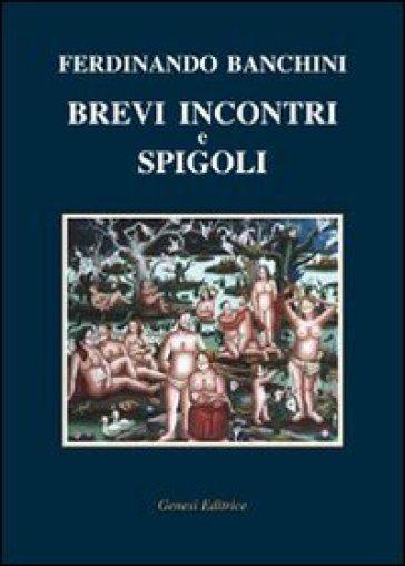 Brevi incontri e spigoli - Ferdinando Banchini |