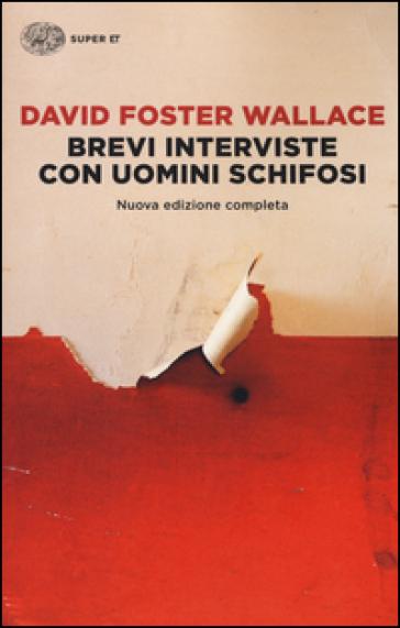 Brevi interviste con uomini schifosi - David Foster Wallace |