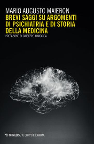Brevi saggi su argomenti di psichiatria e di storia della medicina - Mario Augusto Maieron   Jonathanterrington.com