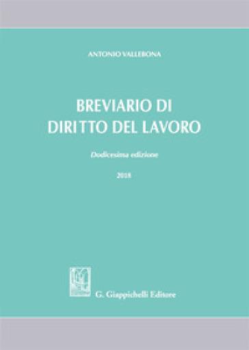 Breviario di diritto del lavoro - Antonio Vallebona |