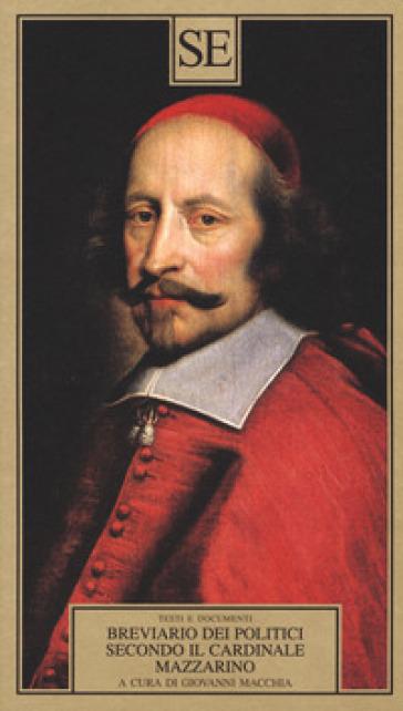 Breviario dei politici secondo il cardinale Mazarino - G. Macchia |