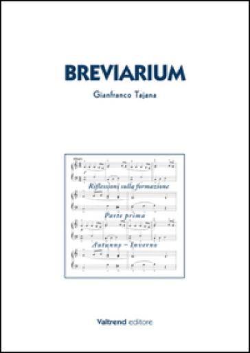 Breviarium. Riflessioni sulla formazione. Parte prima: Autunno-Inverno - Gianfranco Tajana |