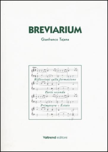Breviarium. Riflessioni sulla formazione. Parte seconda: Primavera-Estate - Gianfranco Tajana |