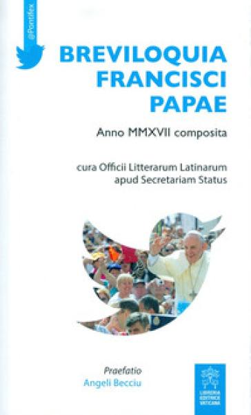 Breviloquia Francisci papae. Anno MMXVII composita. Testo italiano e latino - Papa Francesco (Jorge Mario Bergoglio) | Jonathanterrington.com