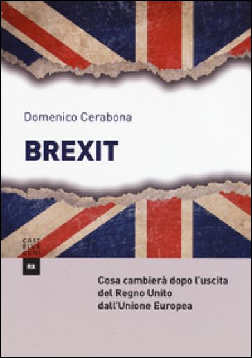 Brexit. Cosa cambierà dopo l'uscita del Regno Unito dall'Unione Europea - Domenico Cerabona   Thecosgala.com
