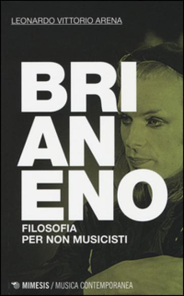 Brian Eno. Filosofia per non musicisti - Leonardo Vittorio Arena | Thecosgala.com