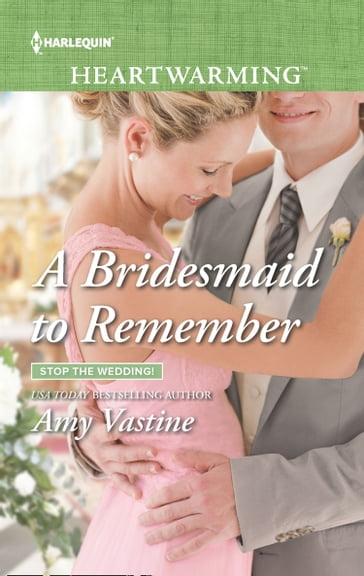 A Bridesmaid To Remember (Mills & Boon Heartwarming) (Stop the Wedding!, Book 4)