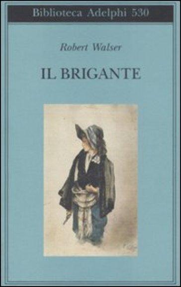 Brigante (Il) - Robert Walser |