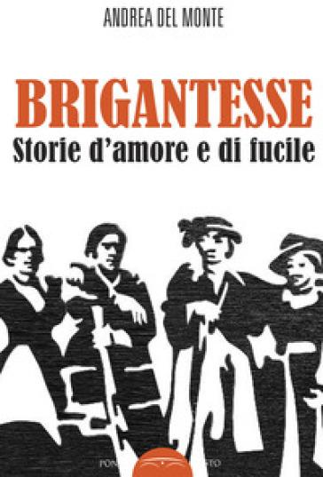 Brigantesse. Storie d'amore e di fucile. Con CD-Audio - A. Del Monte pdf epub