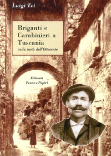 Briganti e carabinieri a Tuscania. Nella metà dell'Ottocento - Luigi Tei | Kritjur.org