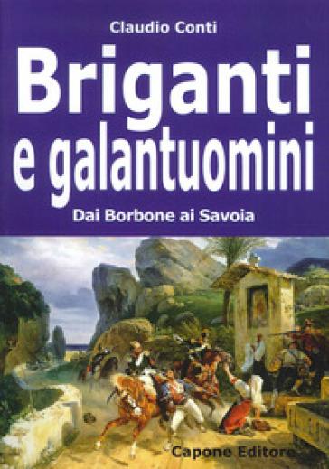 Briganti e galantuomini. Dai Borbone ai Savoia - Claudio Conti | Kritjur.org