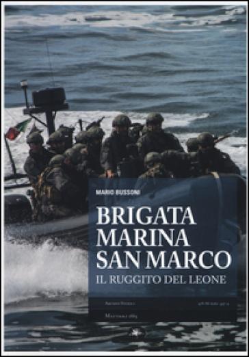 Brigata marina San Marco. Il ruggito del leone. Ediz. illustrata - Mario Bussoni |