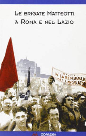 Le «Brigate Matteotti» a Roma e nel Lazio - D. Conti |