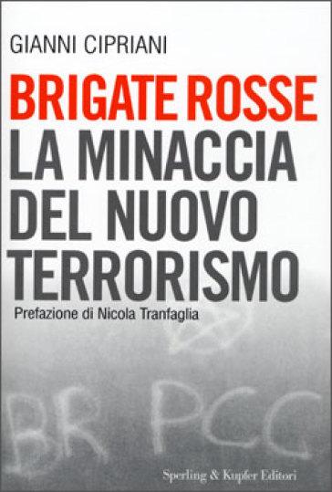 Brigate rosse. La minaccia del nuovo terrorismo - Gianni Cipriani |