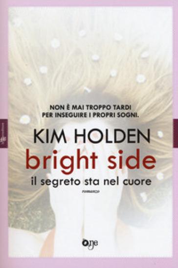 Bright side. Il segreto sta nel cuore - Kim Holden |