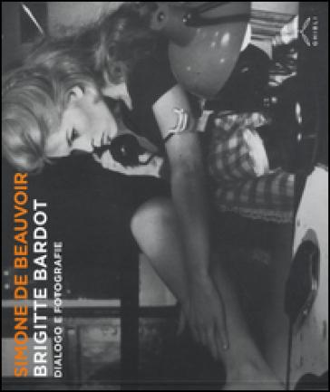 Brigitte Bardot. Dialogo e fotografie - Simone De Beauvoir   Thecosgala.com