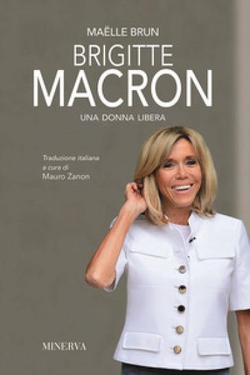 Brigitte Macron. Una donna libera - Maelle Brun   Thecosgala.com