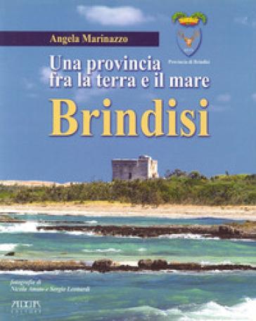 Brindisi. Una provincia fra la terra e il mare - Angela Marinazzo |