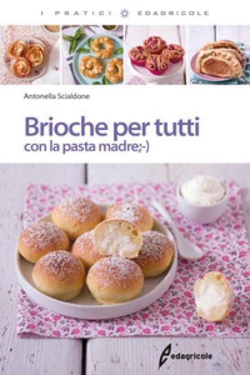Brioche per tutti con la pasta madre - Antonella Scialdone pdf epub