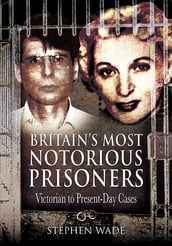 Britain s Most Notorious Prisoners
