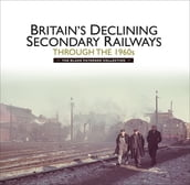 Britains Declining Secondary Railways through the 1960s