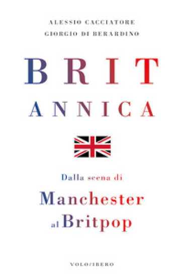 Britannica. Dalla scena di Manchester al britpop - Alessio Cacciatore pdf epub