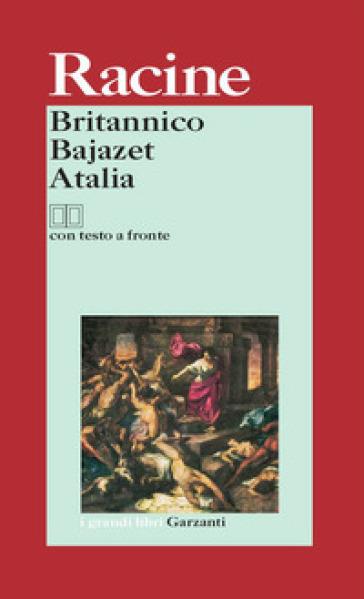 Britannico-Bajazet-Atalia. Testo francese a fronte - Jean Racine |