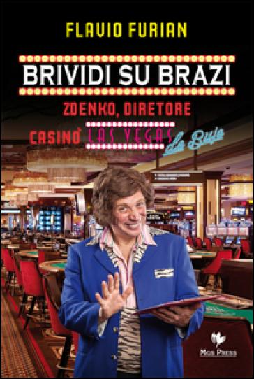 Brividi su Brazi. Zdenko diretore casinò Las Vegas De Buje - Flavio Furian |