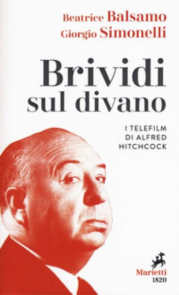 Brividi sul divano. I telefilm di Alfred Hitchcock - Beatrice Balsamo | Jonathanterrington.com