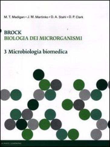 Brock. Biologia dei microrganismi. 3.Microbiologia biomedica
