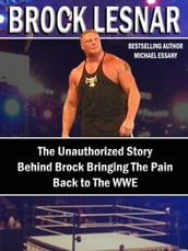 Brock Lesnar: The Unauthorized Story Behind Brock Bringing The Pain Back to the WWE