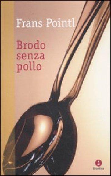 Brodo senza pollo - Frans Pointl  