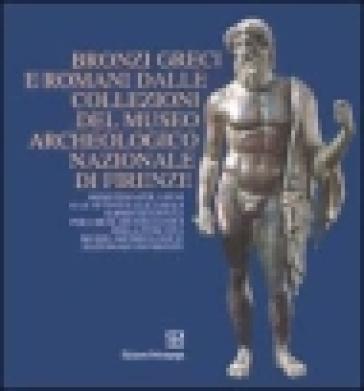 Bronzi greci e romani dalle collezioni del Museo archeologico nazionale di Firenze. Catalogo della mostra (Firenze) - A. Romualdi |