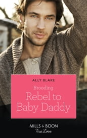 Brooding Rebel To Baby Daddy (Mills & Boon True Love)