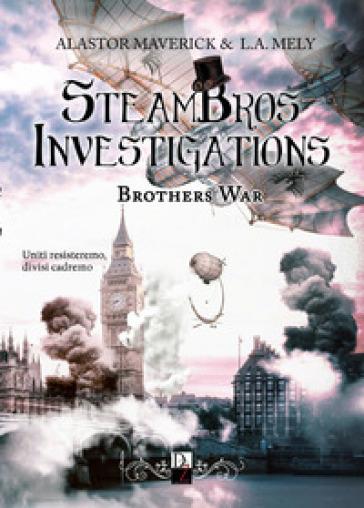 Brothers war. Steambros Investigations. Ediz. italiana - Alastor Maverick   Rochesterscifianimecon.com