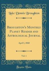 Broughton s Monthly Planet Reader and Astrological Journal, Vol. 1