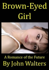Brown-Eyed Girl: A Romance of the Future