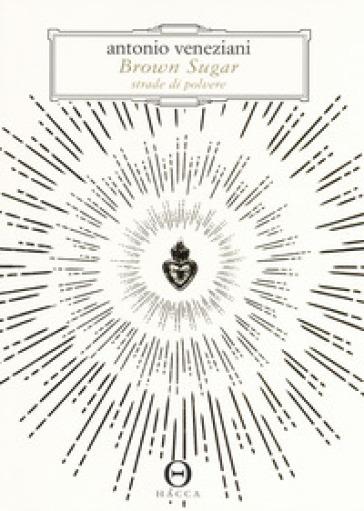 Brown sugar. Strade di polvere - Antonio Veneziani pdf epub