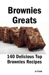 Brownies Greats: 140 Delicious Brownies Recipes: from Almond Macaroon Brownies to White Chocolate Brownies - 140 Top Brownies Recipes