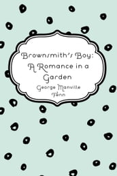 Brownsmith s Boy: A Romance in a Garden
